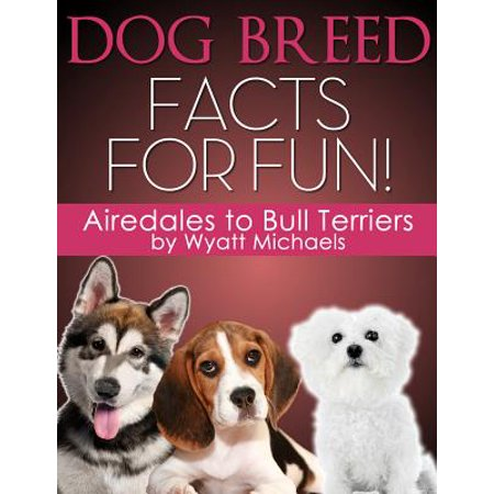 Dog Breed Facts for Fun! Airedales to Bull Terriers -