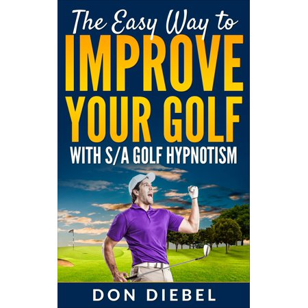 The Easy Way to Improve Your Golf with S/A Golf Hypnotism - eBook