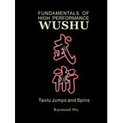 Fundamentals of High Performance Wushu : Taolu Jumps and Spins