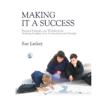 Student Worksheet - Making It a Success : Practical Strategies and Worksheets for Teaching Students with Autism Spectrum Disorder