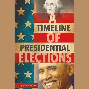 Timeline of Presidential Elections, A - Audiobook (Presidential Timeline)