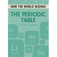 How the World Works: How the World Works: The Periodic Table: From Hydrogen to Oganesson (Paperback)