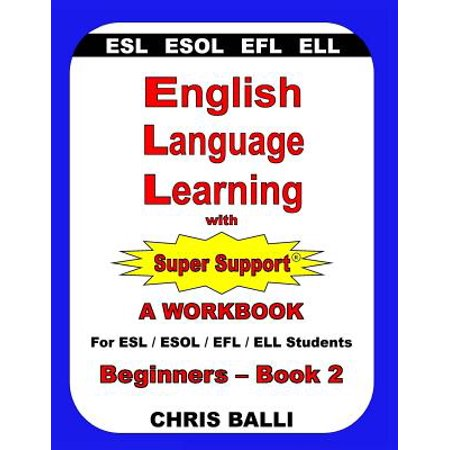 English Language Learning with Super Support : Beginners - Book 2: A Workbook for ESL / ESOL / Efl / Ell (Two Languages)