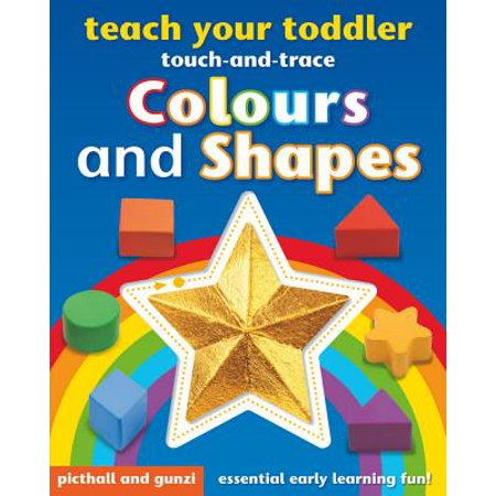 Teach Your Toddler Colours and Shapes - Touch and Trace Tou : Essential Early Learning