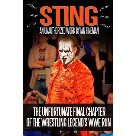 Sting: The Unfortunate Final Chapter of the Wrestling Legend's WWE Run - eBook](Wwe Sting)