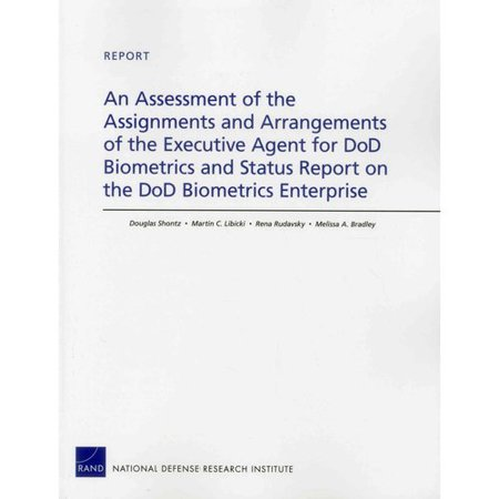 An Assessment of the Assignments and Arrangements of the Executive Agent for DoD Biometrics and Status Report... by