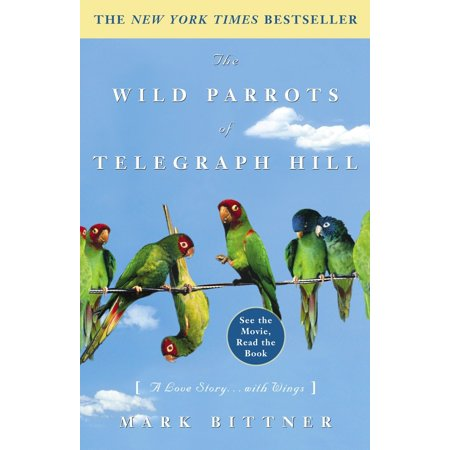 The Wild Parrots of Telegraph Hill : A Love Story . . . with