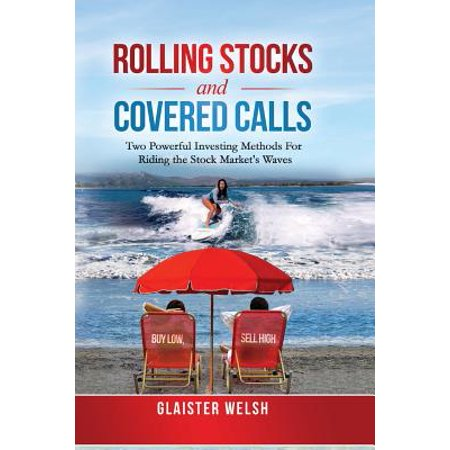 Rolling Stocks and Covered Calls : Two Powerful Investing Methods for Riding the Stock Market's (Glasses On A Stick Called)
