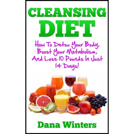 Cleansing Diet : How To Detox Your Body, Boost Your Metabolism, And Lose 10 Pounds In Just 14 Days! - (Best Diet To Lose 10 Pounds In A Month)