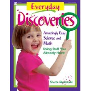 Everyday Discoveries : Amazingly Easy Science and Math Using Stuff You Already Have