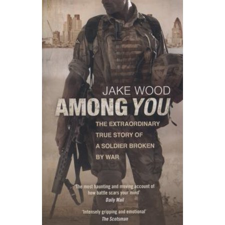 Among You  The Extraordinary True Story Of A Soldier Broken By War  Paperback