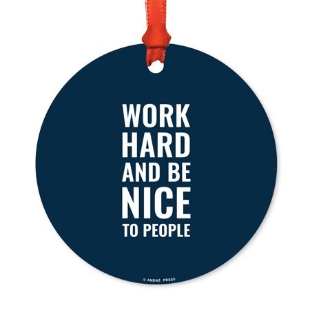 Motivational Metal Christmas Ornament, Work Hard and Be Nice to People, Includes Ribbon and Gift Bag