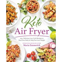 Keto Air Fryer : 100+ Delicious Low-Carb Recipes to Heal Your Body & Help You Lose Weight