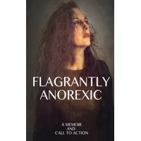 Flagrantly Anorexic: A Memoir and Call to Action (Paperback)