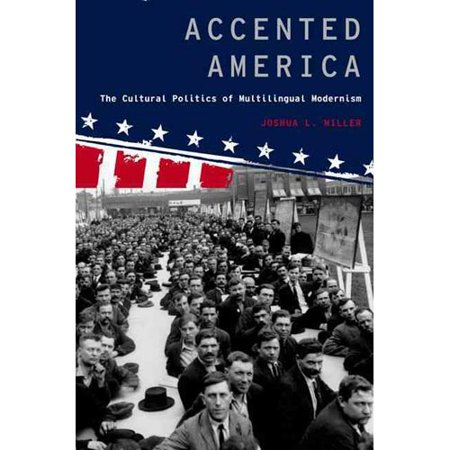 Accented America: The Cultural Politics of Multilingual Modernism