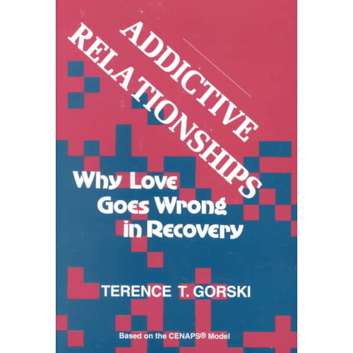 Addictive Relationships: Why Love Goes Wrong in Recovery