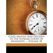 Cases Argued and Decided in the Supreme Court of Mississippi ..., Volume 28