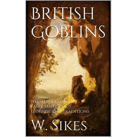 British Halloween Traditions (British Goblins: Welsh Folklore, Fairy Mythology, Legends and Traditions -)