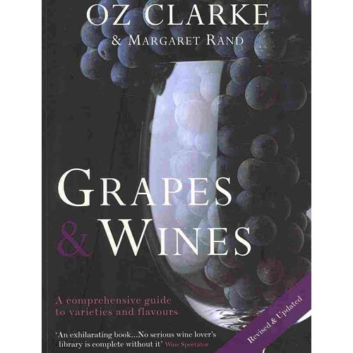 Oz Clarke: Grapes & Wines : A Comprehensive Guide to Varieties and Flavours