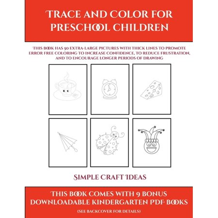 Simple Halloween Craft Ideas For Toddlers (Simple Craft Ideas: Simple Craft Ideas (Trace and Color for preschool children): This book has 50 extra-large pictures with thick lines to promote error free coloring to increase confidence, to)