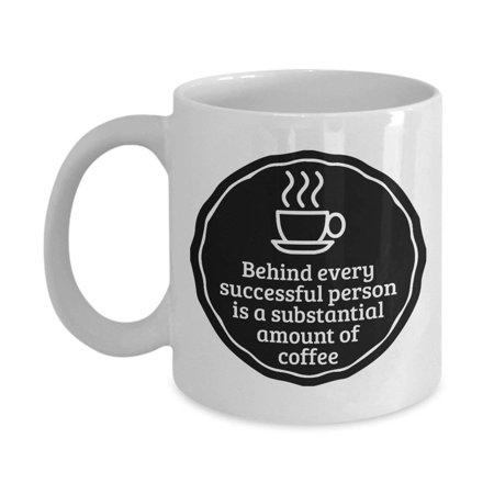 Behind Every Successful Person Coffee & Tea Gift Mug and Best Ceramic Cup Gifts for Men &