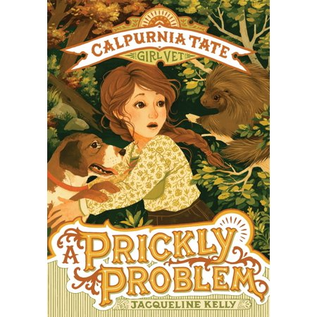A Prickly Problem: Calpurnia Tate, Girl Vet](Tate Steinsiek)