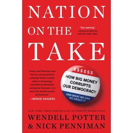Nation on the Take : How Big Money Corrupts Our Democracy and What We Can Do About