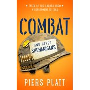 Combat and Other Shenanigans: Tales of the Absurd from a Deployment to Iraq - eBook