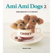 Ami Ami Dogs 2 : More Seriously Cute Crochet!