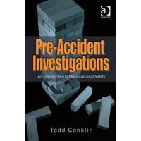 Pre-Accident Investigations: An Introduction to Organizational Safety. Todd Conklin (Paperback)