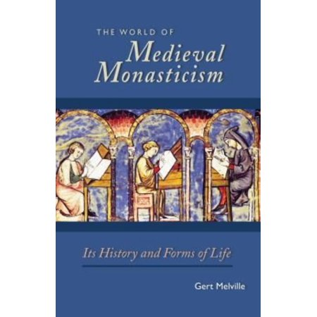 The World Of Medieval Monasticism  Its History And Forms Of Life