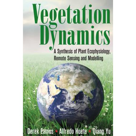 - Vegetation Dynamics : A Synthesis of Plant Ecophysiology, Remote Sensing and Modelling