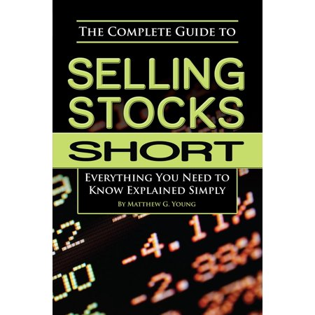 The Complete Guide to Selling Stocks Short Everything You Need to Know Explained Simply -