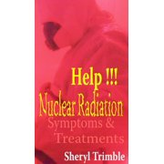 Help!!! Nuclear Radiation: Quick Guide for Symptoms & Treatment for Exposure from Fukushima Nuke Crisis - eBook