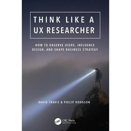 Think Like a UX Researcher : How to Observe Users, Influence Design, and Shape Business Strategy (Paperback)