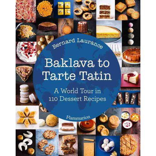 Baklava to Tarte Tatin: A World Tour in 110 Dessert Recipes by