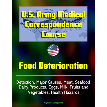 U.S. Army Medical Correspondence Course: Food Deterioration - Detection, Major Causes, Meat, Seafood, Dairy Products, Eggs, Milk, Fruits and Vegetables, Health Hazards - (Fruit Or Vegetable That Starts With U)