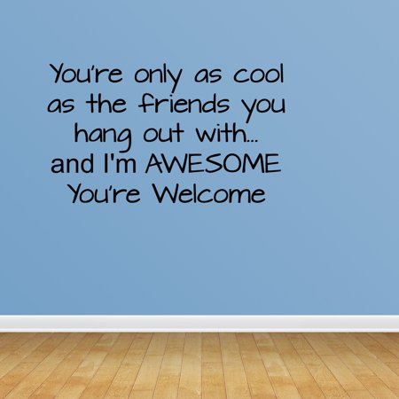 Wall Decal Quote Youre Only As Cool As The Friends You Hang Out
