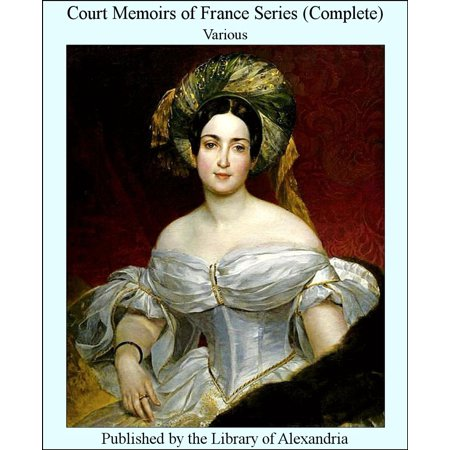 Court Memoirs of France Series (Complete) - eBook
