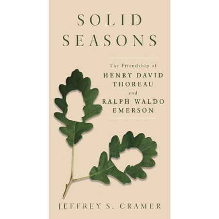 Solid Seasons : The Friendship of Henry David Thoreau and Ralph Waldo