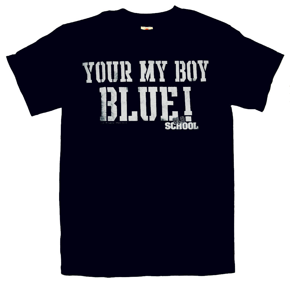 Old School Your My Boy Blue Funny Vintage Style Movie T-Shirt Tee