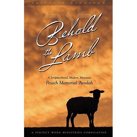Behold the Lamb : A Scripture-Based, Modern, Messianic Passover Memorial 'Avodah (Glory To The Lamb Chords Geoffrey Golden)