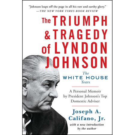The Triumph & Tragedy of Lyndon Johnson : The White House