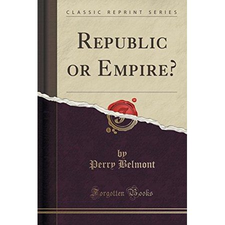 Republic Or Empire   Classic Reprint