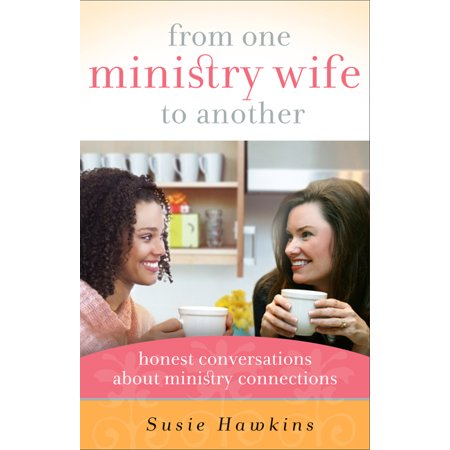 From One Ministry Wife to Another : Honest Conversations about Ministry