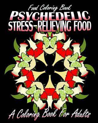 Food Coloring Book: Psychedelic Stress-Relieving Food (a Coloring Book for Adults) by
