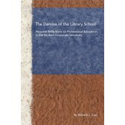 The Demise of the Library School : Personal Reflections on Professional Education in the Modern Corporate University