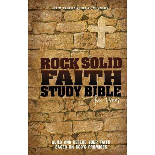 Rock Solid Faith Study Bible for Teens: Build and Defend Your Faith Based on God's Promises: New International Version