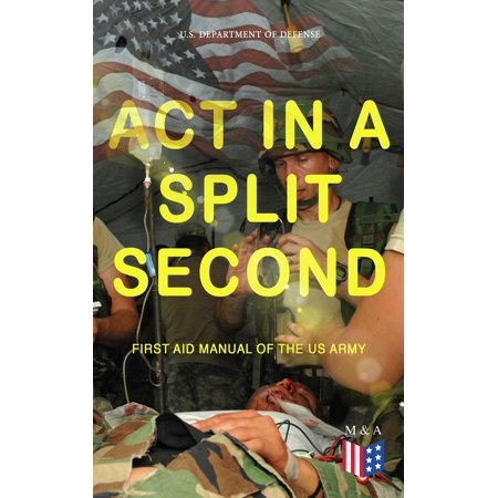 Act in a Split Second - First Aid Manual of the US Army -