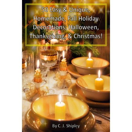 50 Easy & Unique, Homemade, Fall Holiday Decorations; Halloween, Thanksgiving, & Christmas! - eBook - Homemade Halloween